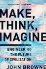 Make, Think, Imagine: Engineering the Future of Civilization Cover Image