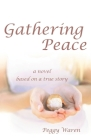 Gathering Peace: A Novel Based on a True Story Cover Image