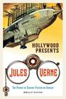 Hollywood Presents Jules Verne: The Father of Science Fiction on Screen (Screen Classics) Cover Image