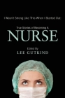 I Wasn't Strong Like This When I Started Out: True Stories of Becoming a Nurse Cover Image