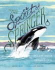 The Spirit of Springer: The Real-Life Rescue of an Orphaned Orca Cover Image