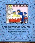 My New Baby And Me: A First Year Record Book For Big Brothers And Big Sisters Cover Image