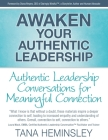 Awaken Your Authentic Leadership - Authentic Leadership Conversations for Meaningful Connection Cover Image