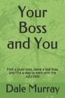 Your Boss and You: Find a good boss, leave a bad boss and find a way to work with the ugly boss Cover Image