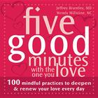 Five Good Minutes with the One You Love: 100 Mindful Practices to Deepen and Renew Your Love Everyday Cover Image