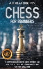 Chess for Beginners: A Comprehensive Guide to Chess Openings and How to Play Chess Like a GrandMaster and Win Every Single Time Cover Image