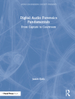 Digital Audio Forensics Fundamentals: From Capture to Courtroom (Audio Engineering Society Presents) Cover Image