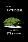 I'm not antisocial I just prefer to stay at home: Cute Turtle Notebook For Kids And Adults, Perfect For Taking Notes Cover Image
