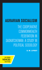 Agrarian Socialism: The Cooperative Commonwealth Federation in Saskatchewan: A Study in Political Sociology Cover Image