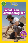 National Geographic Readers: What Is an Archaeologist? (L3) Cover Image