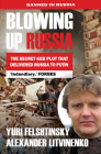 Blowing Up Russia the Secret KGB Plot That Delivered Russia to Putin Cover Image