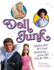 Doll Junk: Collectible and Crazy Fashions from the '70s and '80s Cover Image