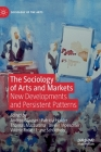 The Sociology of Arts and Markets: New Developments and Persistent Patterns (Sociology of the Arts) Cover Image