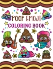 Poop Emoji Coloring Book: 30 + Funny Emoji Poop Coloring Pages and Silly Activities! Cover Image