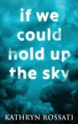 If We Could Hold Up The Sky Cover Image