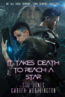 It Takes Death to Reach a Star (It Takes Death To Reach A Star Duology #1) Cover Image