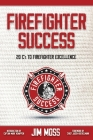 Firefighter Success: 20 C's to Firefighter Excellence Cover Image