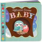Whooo Loves Baby (Little Bird Greetings) Cover Image