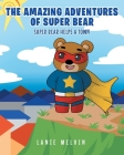 The Amazing Adventures Of Super Bear: Super Bear Helps a Town Cover Image
