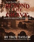 Beyond the Grave: The History of America's Most Haunted Graveyards Cover Image