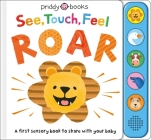 See, Touch, Feel: Roar: A First Sensory Book Cover Image