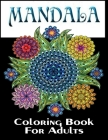 Mandala Coloring Book For Adults: Coloring Book: A stress-relieving assortment of amazing and detailed designs for adults Cover Image