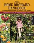 The Home Orchard Handbook: A Complete Guide to Growing Your Own Fruit Trees Anywhere (Backyard) Cover Image