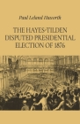 The Hayes-Tilden Disputed Presidential Election of 1876 Cover Image