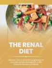 The Renal Diet: Discover how to avoid the progression of incurable kidney disease, with a 300 flavourful Recipes Cookbook - 30days mea Cover Image