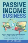 Passive Income Business: Practical Beginner's Guide on How to Make Money Online and Offline With Shopify, E-Commerce and Affiliate Marketing. U Cover Image