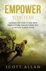 Empower Your Fear: Leverage Your Fears to Rise Above Mediocrity and Turn Self-Doubt Into a Confident Plan of Action Cover Image
