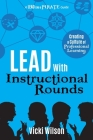 Lead with Instructional Rounds: Creating a Culture of Professional Learning Cover Image