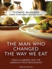 The Man Who Changed the Way We Eat: Craig Claiborne and the American Food Renaissance Cover Image