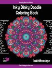 Inky Dinky Doodle Coloring Book - Kaleidoscope - Coloring Book for Adults & Kids!: Mandalas, Snowflakes, Flowers, and Star Designs Cover Image