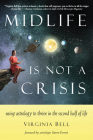 Midlife Is Not a Crisis: Using Astrology to Thrive in the Second Half of Life Cover Image