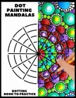Dot Painting Mandalas Dotting Book to practice: 50 different templates for coloring - how to draw a dot mandala - point painting - coloring book for w Cover Image