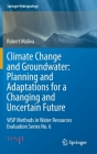 Climate Change and Groundwater: Planning and Adaptations for a Changing and Uncertain Future: Wsp Methods in Water Resources Evaluation Series No. 6 (Springer Hydrogeology) Cover Image