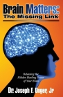 Brain Matters: The Missing Link: Releasing the Hidden Healing Power of Your Brain Cover Image