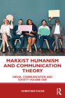 Marxist Humanism and Communication Theory: Media, Communication and Society Volume One Cover Image