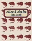 Client data log book: Client profile tracker book: Personal Client Record Book: Client Data Organizer Log Book: Perfect for Keep Track Your Cover Image