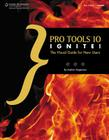 Pro Tools 10 Ignite!: The Visual Guide for New Users [With CDROM] Cover Image
