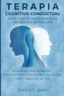 Terapia Cognitivo-Conductual para Tratar Trastornos de Ansiedad y Depresión: Ejercicios para Eliminar Pensamientos y Emociones Negativas con 5 Minutos Cover Image
