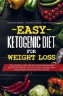 Easy Ketogenic Diet for Weight Loss: The Essential Low Carb Diet for Beginners with Recipes for Weight Loss. Get Quickly in Shape with Over 80 Simple Cover Image
