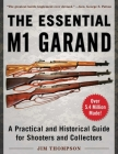 The Essential M1 Garand: A Practical and Historical Guide for Shooters and Collectors Cover Image