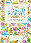 The Grandparents Handbook: Games, Activities, Tips, How-Tos, and All-Around Fun Cover Image
