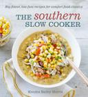 The Southern Slow Cooker: Big-Flavor, Low-Fuss Recipes for Comfort Food Classics Cover Image