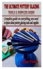 The Ultimate Pottery Glazing Tools & Supplies Guide: Complete guide on everything you need to know about pottery glazing tools and supplies Cover Image