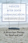 Induced After Death Communication: A Miraculous Therapy for Grief and Loss Cover Image