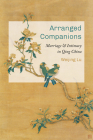 Arranged Companions: Marriage and Intimacy in Qing China Cover Image