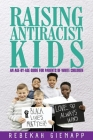 Raising Antiracist Kids: An age-by-age guide for parents of white children Cover Image